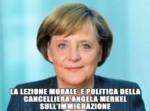 LA LEZIONE MORALE E POLITICA DELLA MERKEL SULL'IMMIGRAZIONE